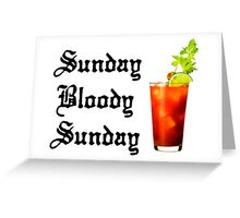 SUNDAY BLOODY SUNDAY - Sunday Funday Bloody Mary time Greeting Card