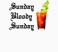 SUNDAY BLOODY SUNDAY - Sunday Funday Bloody Mary time Unisex T-Shirt