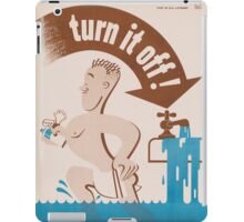 Turn it off! - Vintage WW2 Propaganda Poster - Conserve water iPad Case/Skin