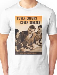 Cover Coughs, Cover Sneezes. Never Give a Germ a Break!  - Vintage WW2 Propaganda Health Poster Unisex T-Shirt
