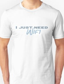 I Just Need Wifi T-Shirt