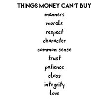 Things Money cant Buy Photographic Print