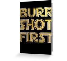 Burr Shot First, Gold Greeting Card