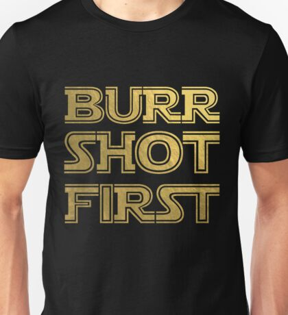 Burr Shot First, Gold Unisex T-Shirt