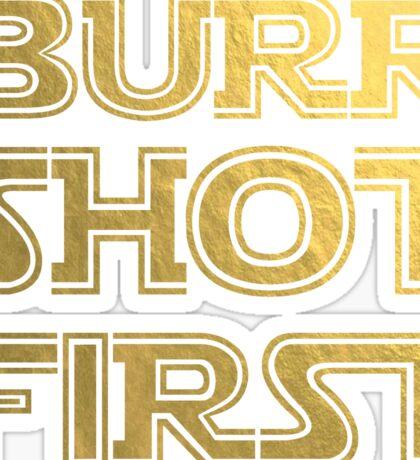 Burr Shot First, Gold Sticker