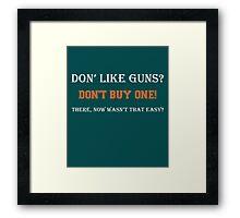 Don't Like Guns Don't Buy One 2 Framed Print
