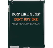 Don't Like Guns Don't Buy One 2 iPad Case/Skin