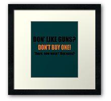 Don't Like Guns Don't Buy One Framed Print