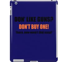 Don't Like Guns Don't Buy One iPad Case/Skin