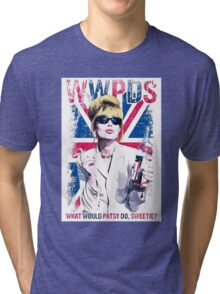 What Would Patsy Do, Sweetie? Ab Fab. Absolutely Fabulous - Patsy Stone. Edina Tri-blend T-Shirt
