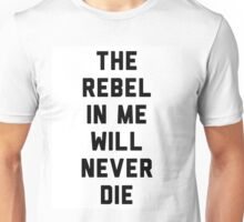 The rebel in me will never die Unisex T-Shirt