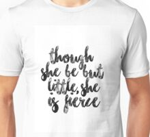 Though she be but little, she is fierce - Shakespeare Unisex T-Shirt