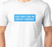 YOU ONLY LIKE ME FOR MY CONTENT Unisex T-Shirt