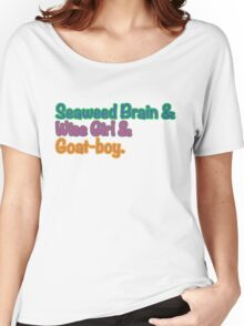 Seaweed brain, Wise girl, Goat boy Women's Relaxed Fit T-Shirt