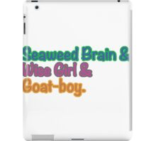 Seaweed brain, Wise girl, Goat boy iPad Case/Skin