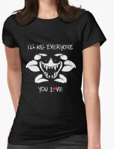 I'll Kill Everyone You Love - Flowey Womens Fitted T-Shirt