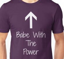 Babe With The Power - Updated Version Unisex T-Shirt