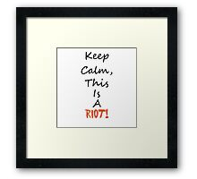 Keep Calm, This Is A Riot! Framed Print