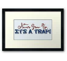 Don't Grow Up - It's A Trap! Framed Print