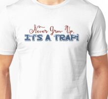 Don't Grow Up - It's A Trap! Unisex T-Shirt