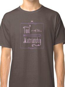 Tool of the Matriarchy (Dark) Classic T-Shirt