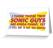 I think those two Sonic guys are kinda funny.... Greeting Card