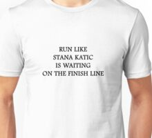 Run like Stana Katic Unisex T-Shirt