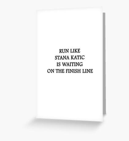 Run like Stana Katic Greeting Card