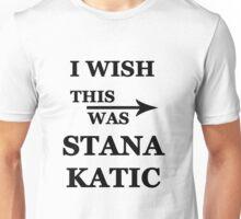 I wish this was Stana Katic Unisex T-Shirt