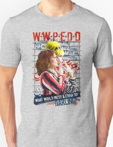 Absolutely Fabulous. AbFab. What Would Patsy and Edina Do, Darling? WWPEDD.  Unisex T-Shirt