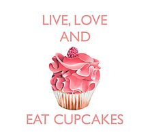 Live Love and Eat Cupcakes Photographic Print