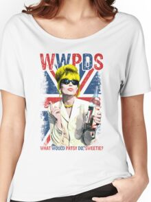 What Would Patsy Do, Sweetie? Ab Fab. Absolutely Fabulous. Patsy Stone. Edina.  Women's Relaxed Fit T-Shirt