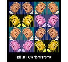 All Hail Overlord Trump!! Photographic Print