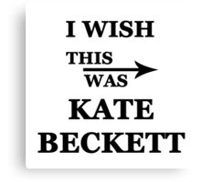 I wish this was Kate Beckett Canvas Print
