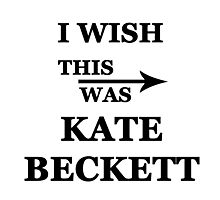 I wish this was Kate Beckett Photographic Print