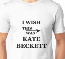 I wish this was Kate Beckett Unisex T-Shirt