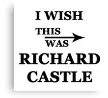 I wish this was Richard Castle Canvas Print
