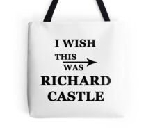 I wish this was Richard Castle Tote Bag