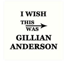 I wish this was Gillian Anderson Art Print