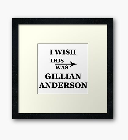 I wish this was Gillian Anderson Framed Print