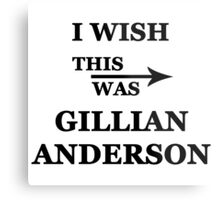 I wish this was Gillian Anderson Metal Print