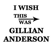 I wish this was Gillian Anderson Photographic Print