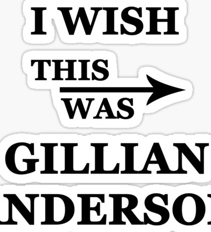 I wish this was Gillian Anderson Sticker