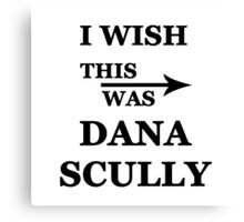 I wish this was Dana Scully Canvas Print
