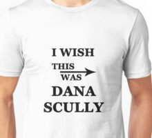 I wish this was Dana Scully Unisex T-Shirt