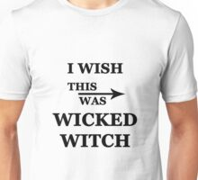 I wish this was Wicked Witch Unisex T-Shirt