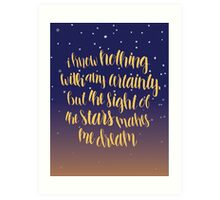 I Know Nothing With Any Certainty, But The Sight Of The Stars Makes Me Dream Art Print