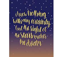 I Know Nothing With Any Certainty, But The Sight Of The Stars Makes Me Dream Photographic Print