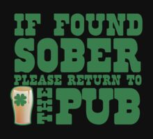IF FOUND SOBER please return to the PUB with green pint of beer Kids Tee