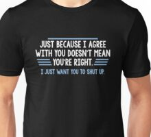 agree right Unisex T-Shirt